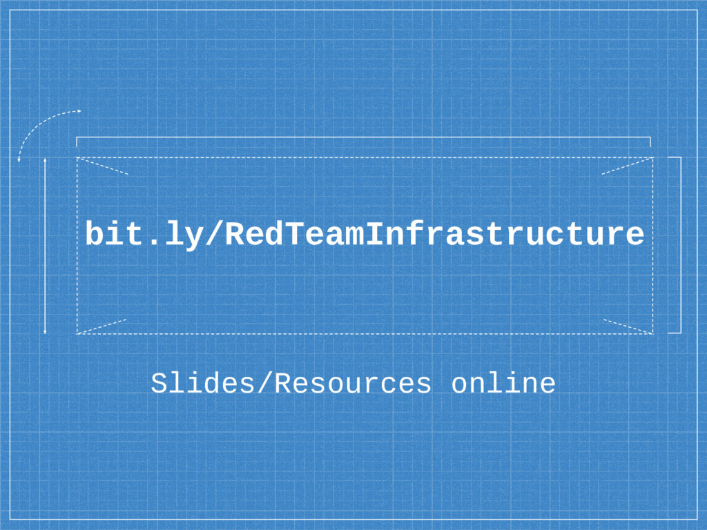 Slides/Resources online bit.ly/RedTeamInfrastru...