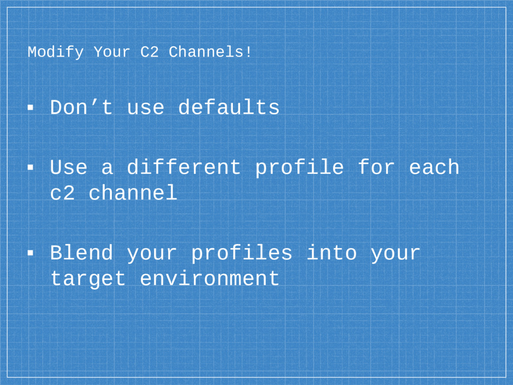 Modify Your C2 Channels! ▪ Don't use defaults ▪...