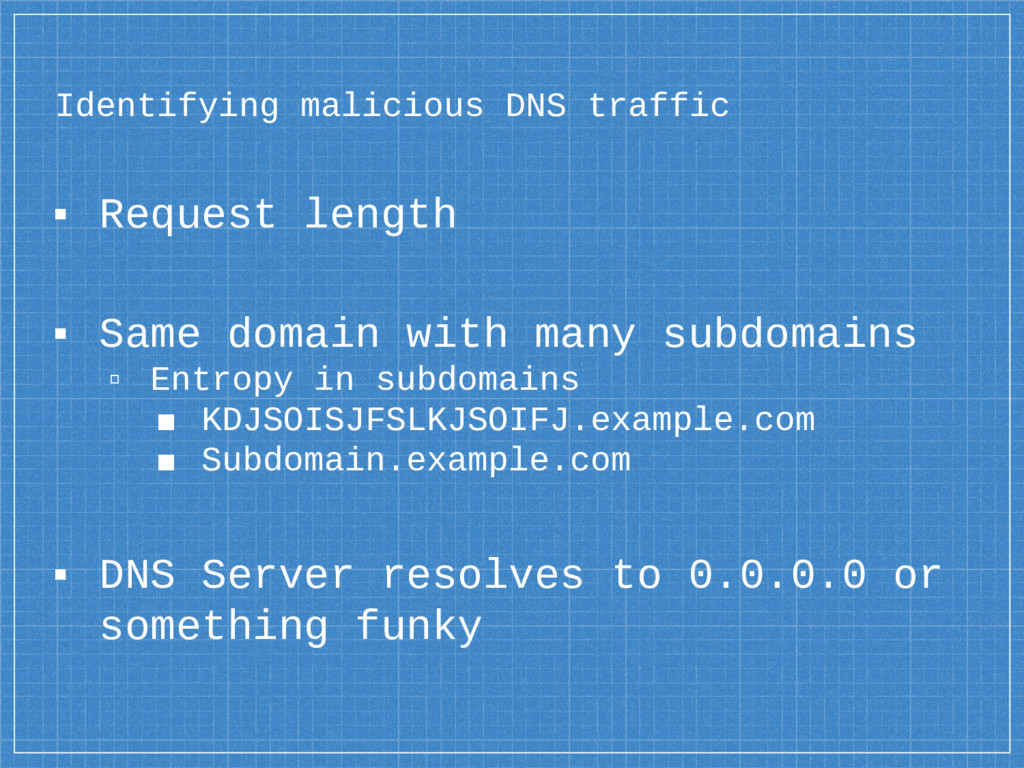 Identifying malicious DNS traffic ▪ Request len...