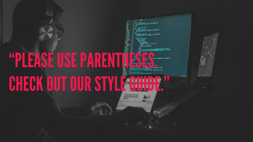 """PLEASE USE PARENTHESES. CHECK OUT OUR STYLE GU..."