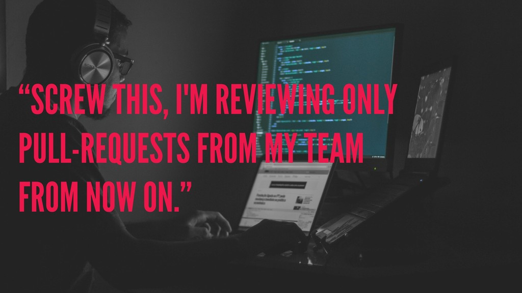 """SCREW THIS, I'M REVIEWING ONLY PULL-REQUESTS F..."
