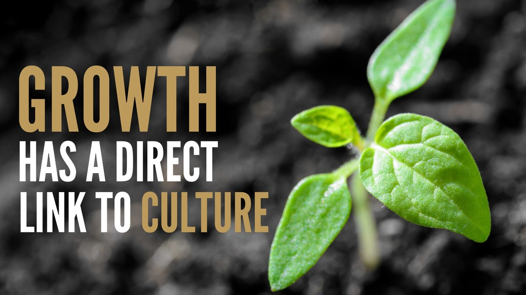 CULTURE GROWTH HAS A DIRECT LINK TO