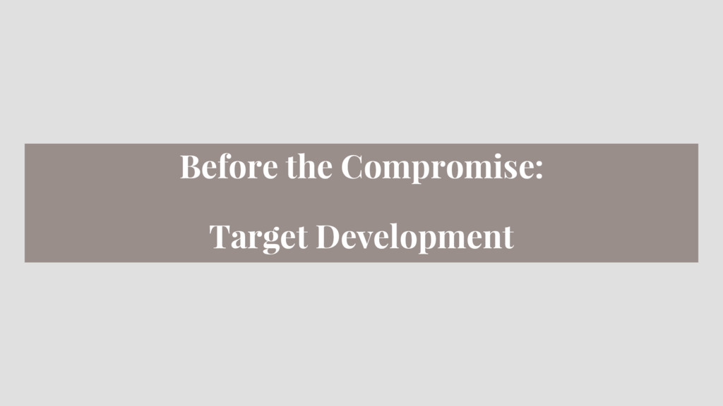 Before the Compromise: Target Development