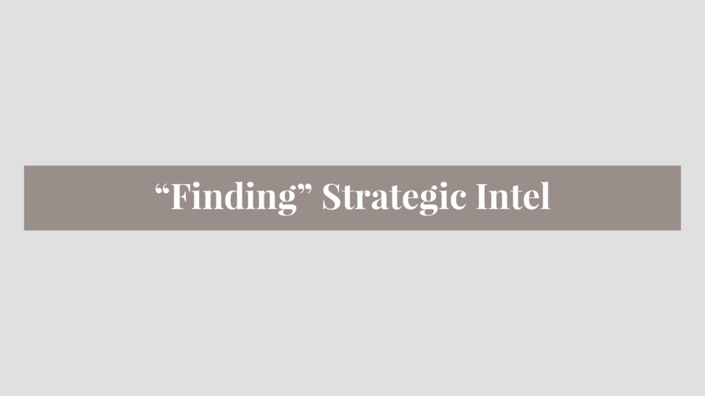 """Finding"" Strategic Intel"