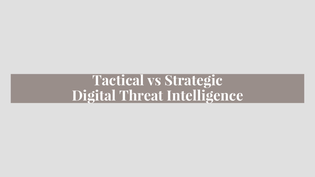 Tactical vs Strategic Digital Threat Intelligen...