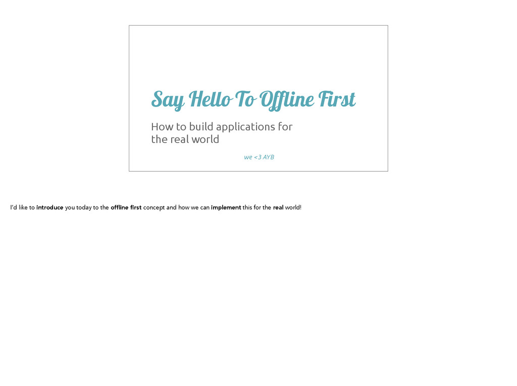 ! Say Hello To Offline First How to build appli...