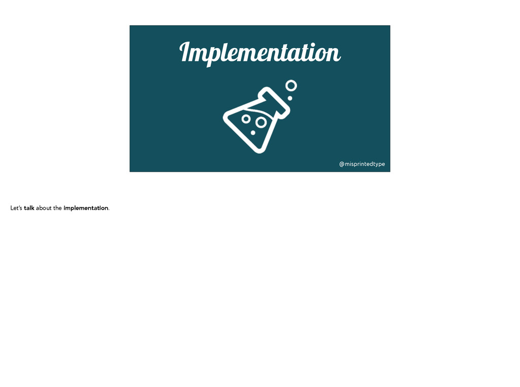Implementation! @misprintedtype Let's talk abou...