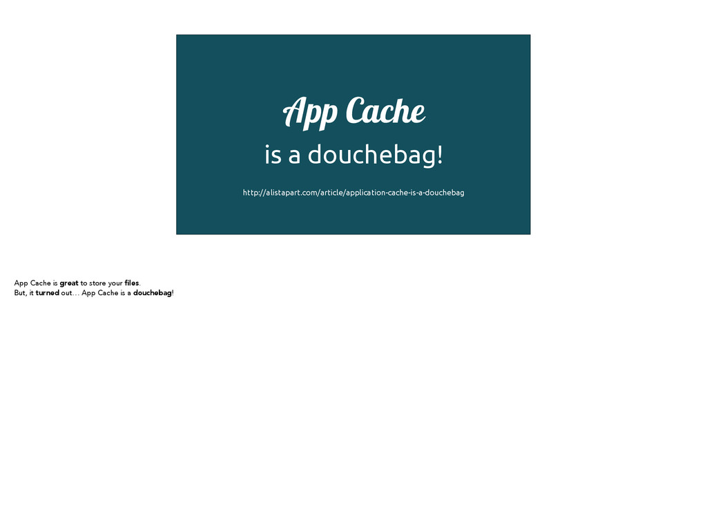 App Cache is a douchebag! ! http://alistapart.c...