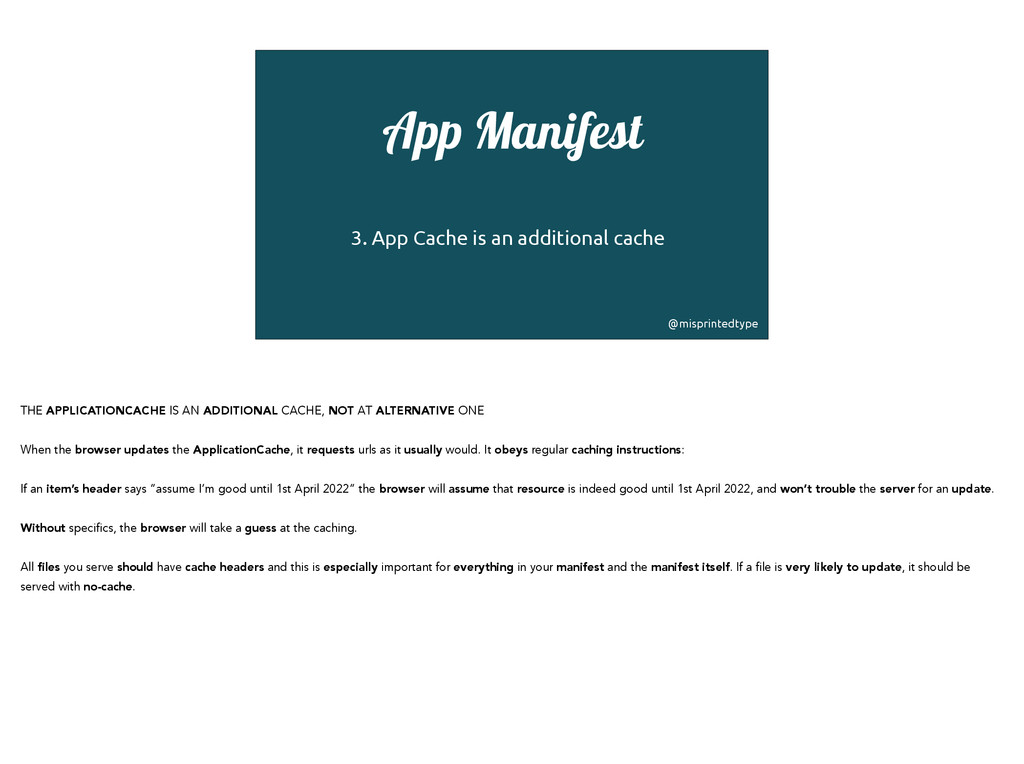 App Manifest ! 3. App Cache is an additional ca...
