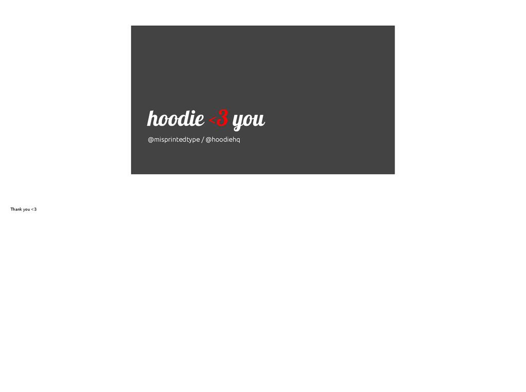 ! ! hoodie <3 you! @misprintedtype / @hoodiehq!...