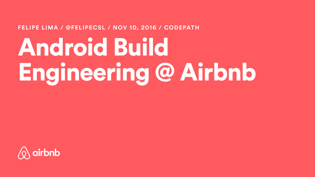 Android Build Engineering @ Airbnb FELIPE LIMA ...