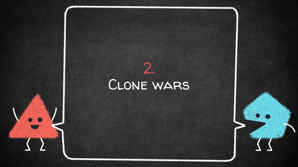 2. Clone wars