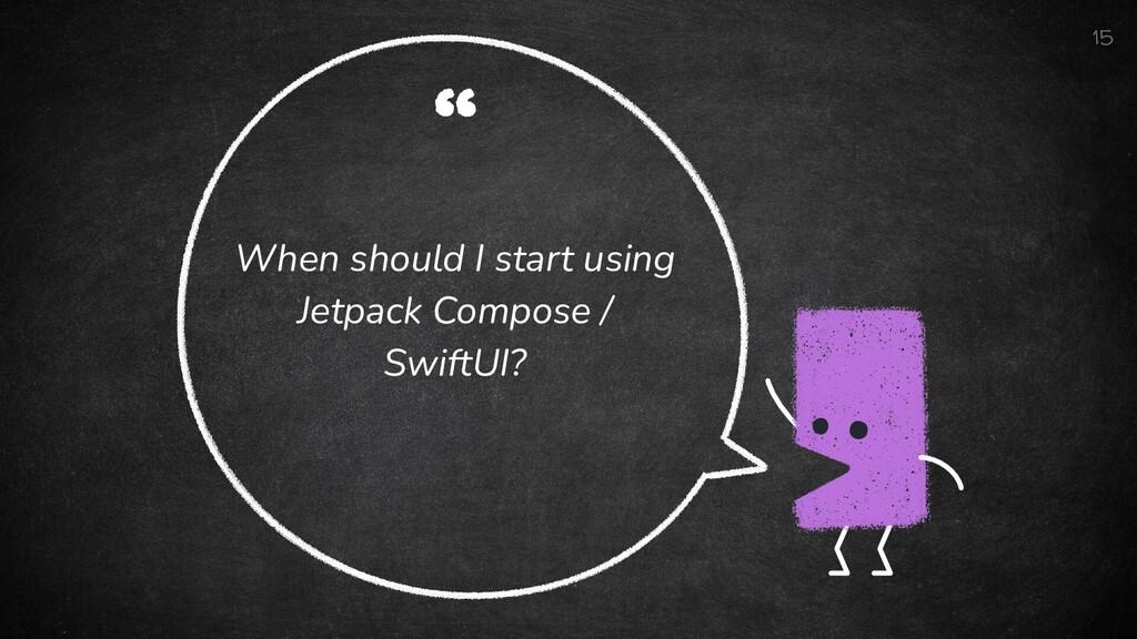 """ When should I start using Jetpack Compose / S..."