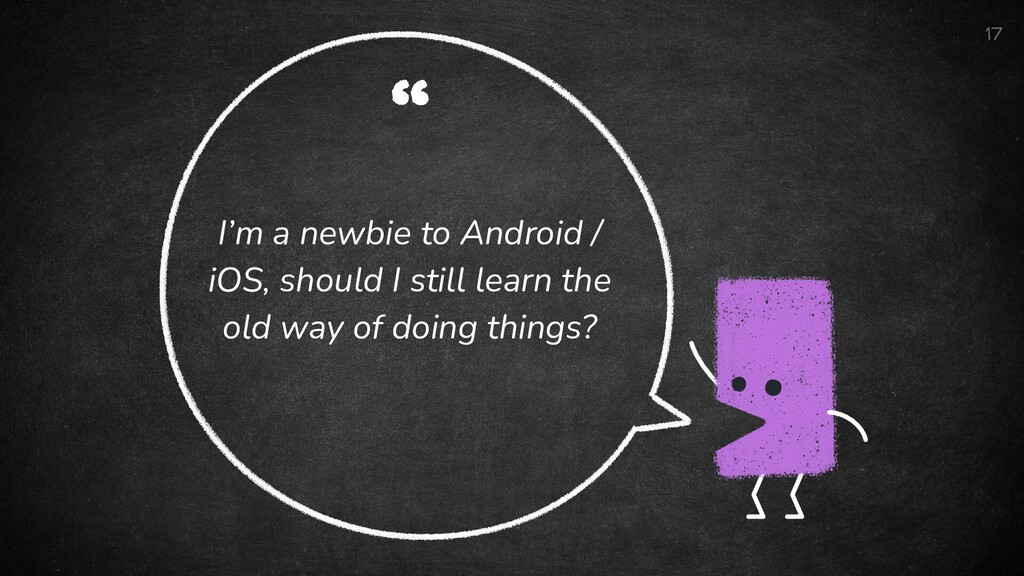 """"""" I'm a newbie to Android / iOS, should I still..."""