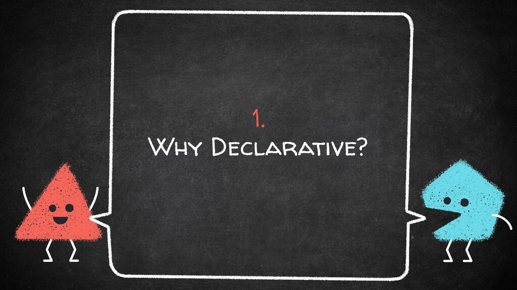 1. Why Declarative?