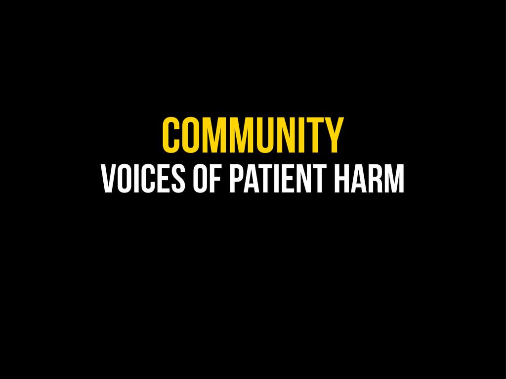 COMMUNITY Voices of patient harm
