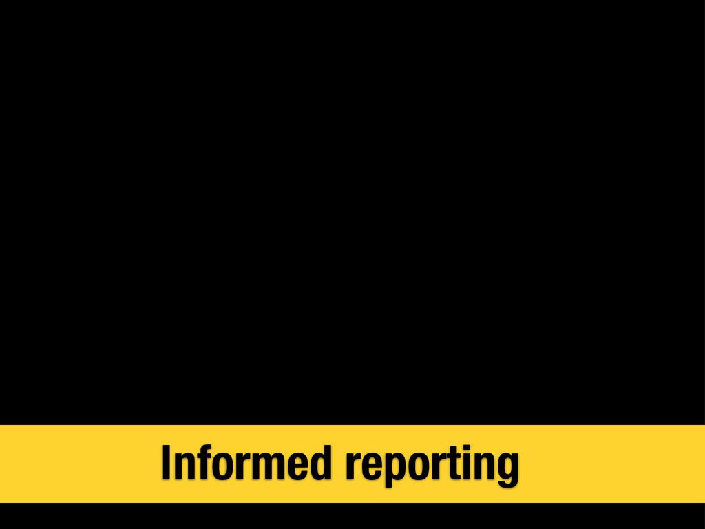 Informed reporting