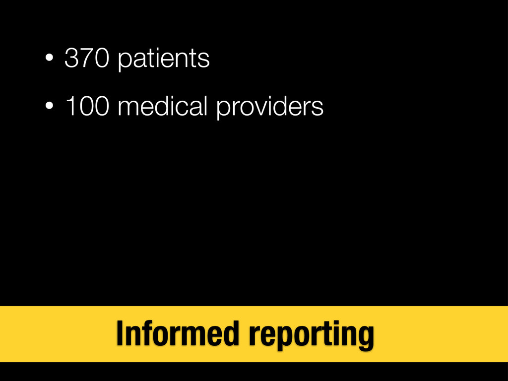 • 370 patients • 100 medical providers Informed...