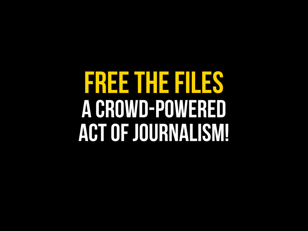 FREE THE FILES a crowd-powered act of journalis...