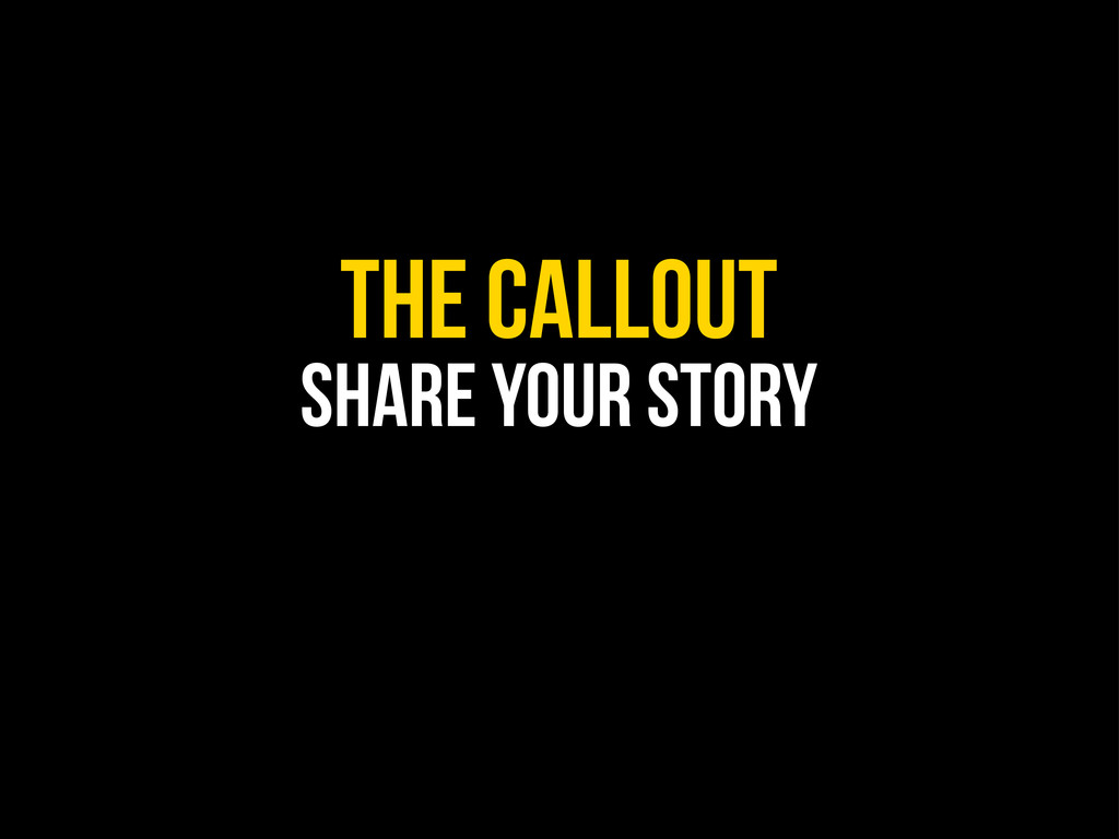 THE CALLOUT Share your story