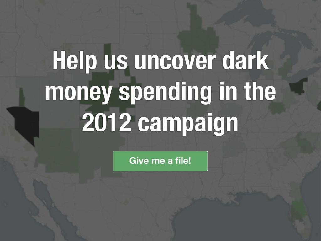 Help us uncover dark money spending in the 2012...