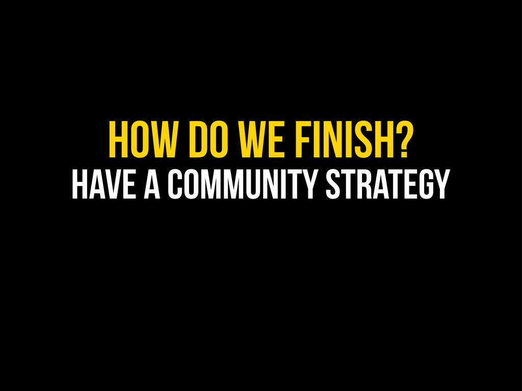 How do we finish? have a community strategy