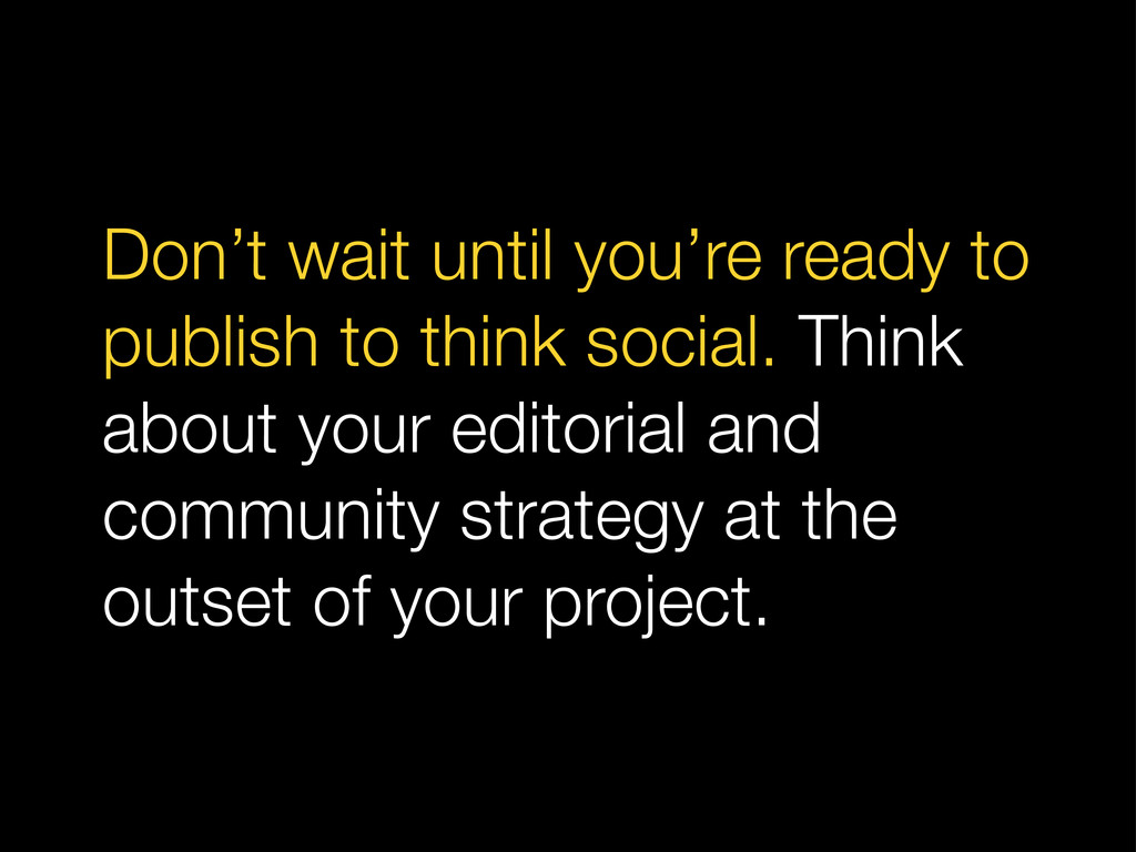 Don't wait until you're ready to publish to thi...