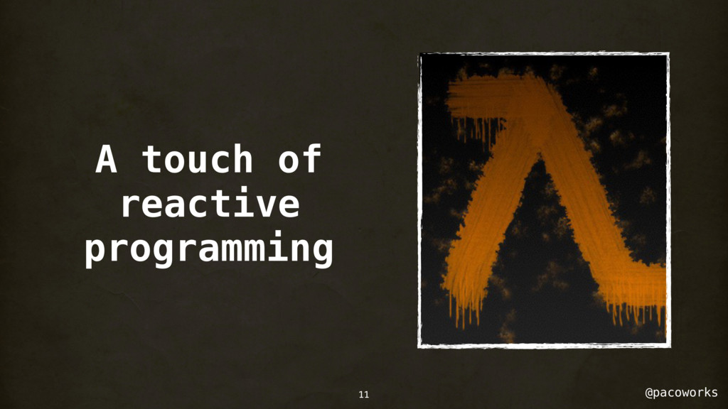 @pacoworks A touch of reactive programming 11