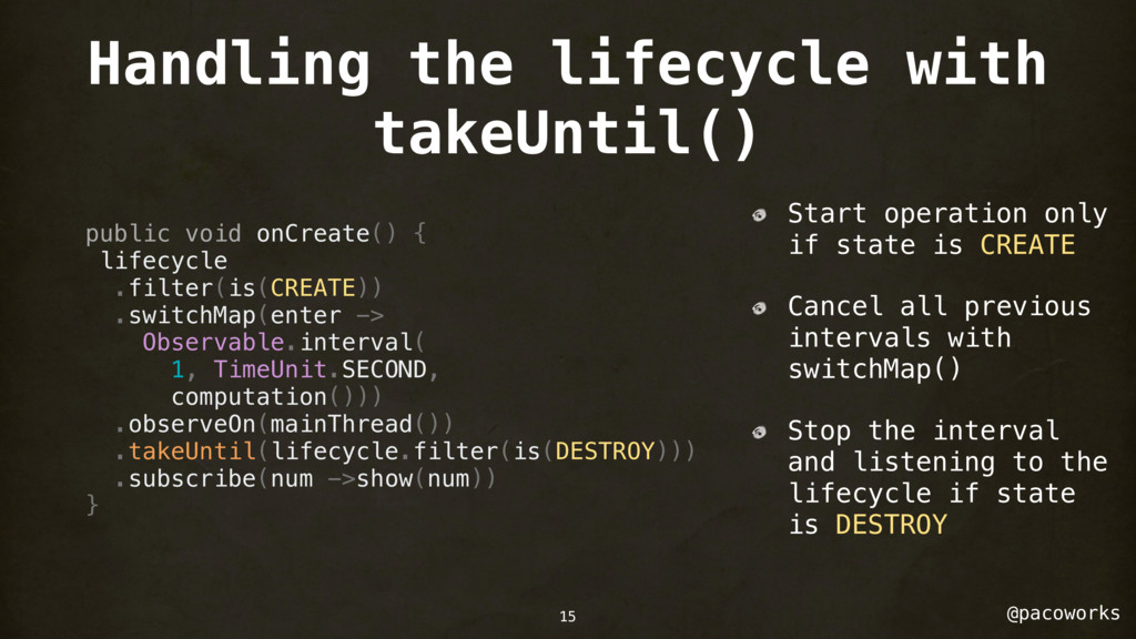 @pacoworks Handling the lifecycle with takeUnti...