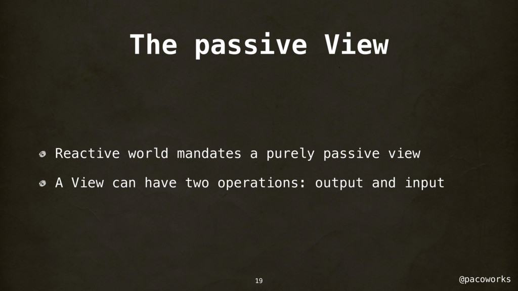 @pacoworks The passive View Reactive world mand...