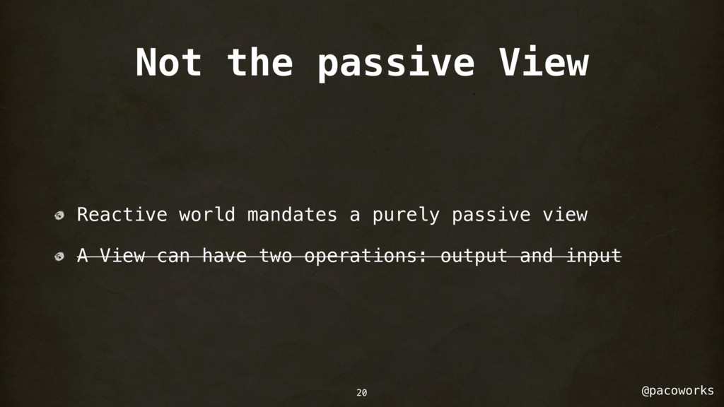 @pacoworks Not the passive View Reactive world ...