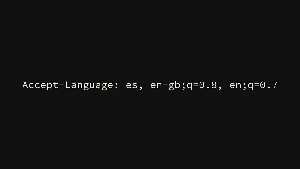 Accept-Language: es, en-gb;q=0.8, en;q=0.7