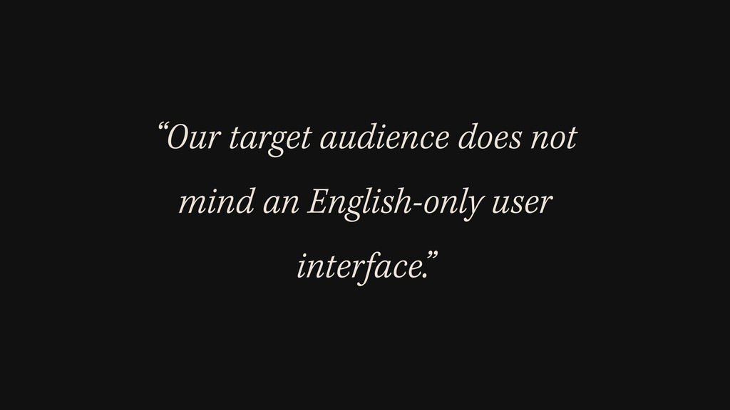 """""""Our target audience does not mind an English-o..."""