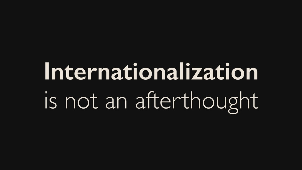 Internationalization is not an afterthought