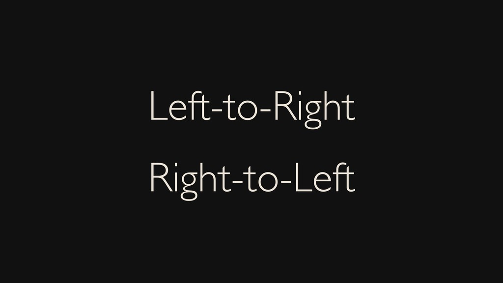 Left-to-Right Right-to-Left