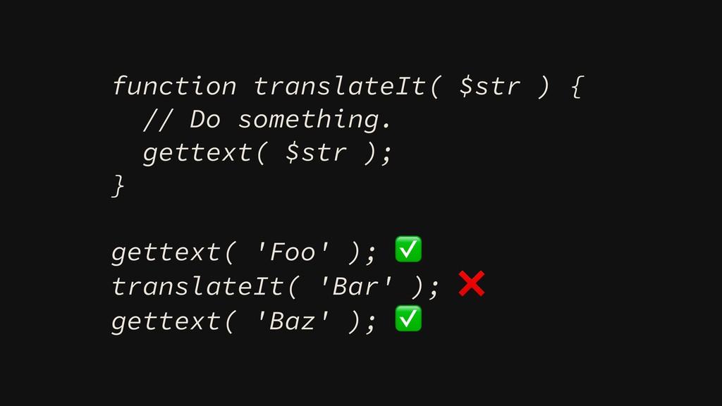 function translateIt( $str ) { // Do something....