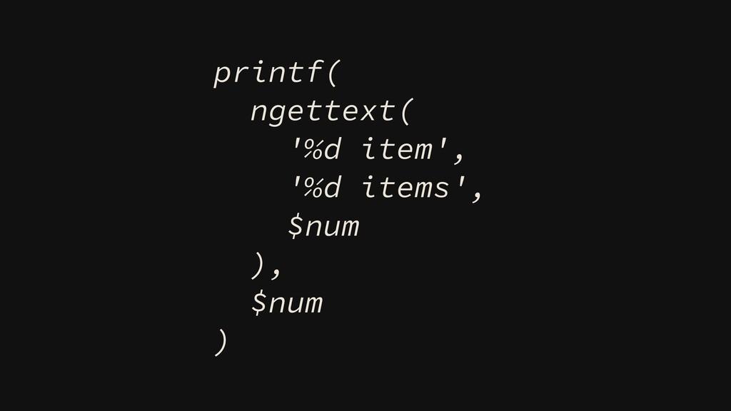 printf( ngettext( '%d item', '%d items', $num )...