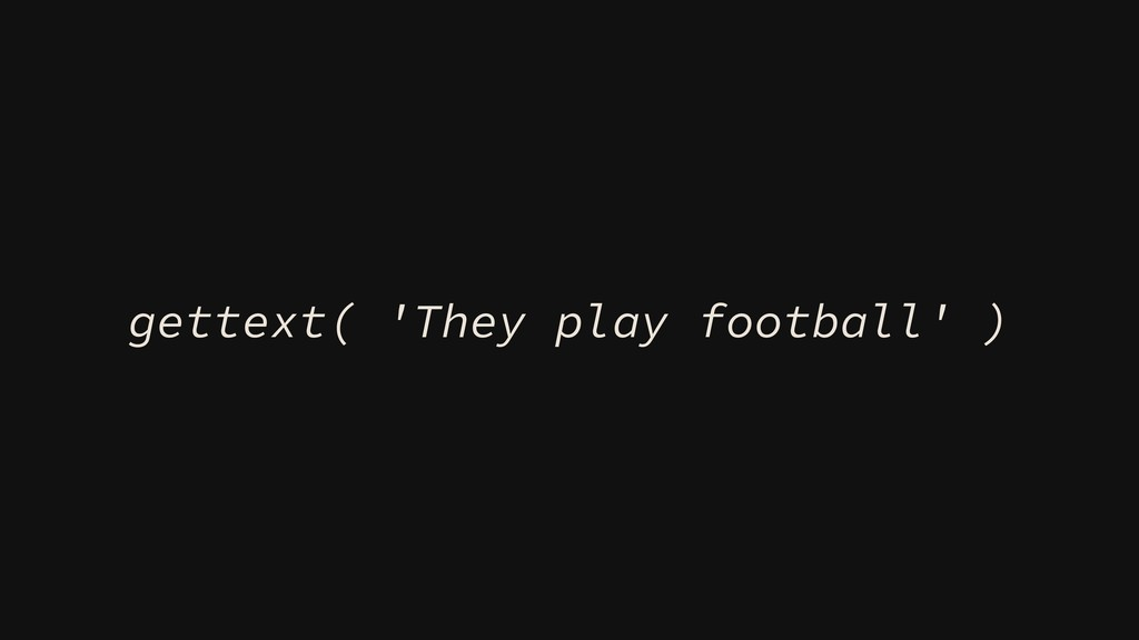 gettext( 'They play football' )
