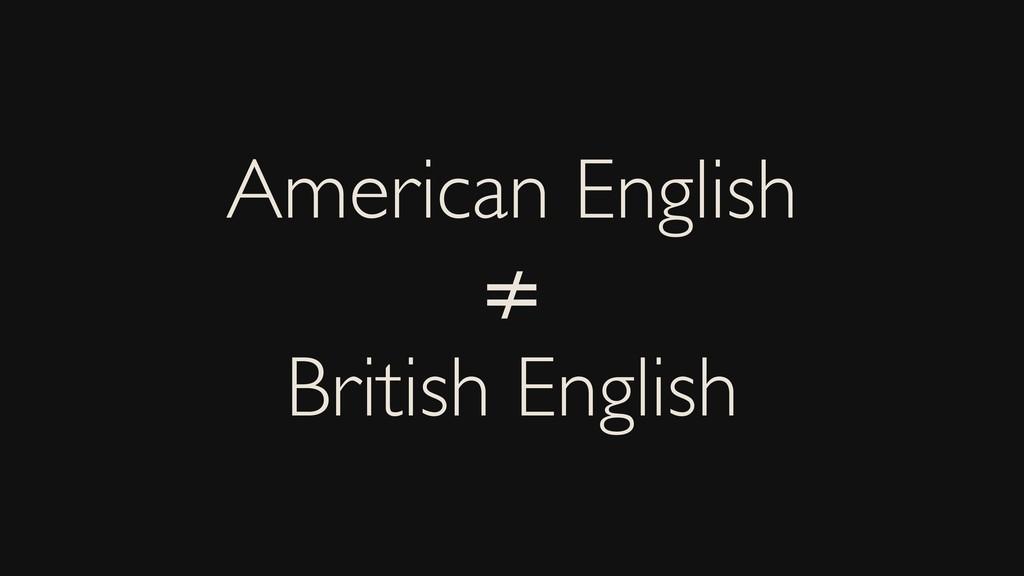 American English ≠ British English