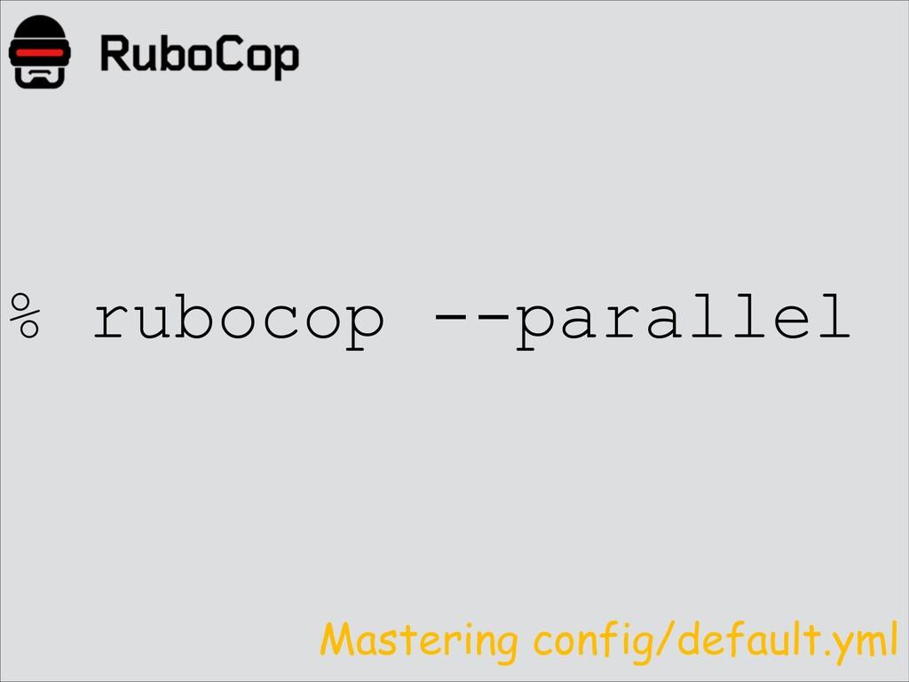 % rubocop --parallel Mastering config/default.y...