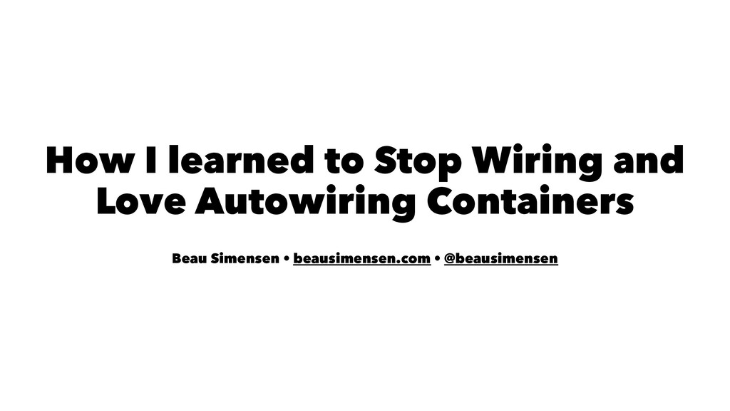 How I learned to Stop Wiring and Love Autowirin...