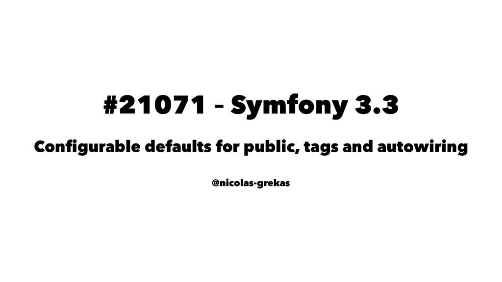 #21071 – Symfony 3.3 Configurable defaults for p...