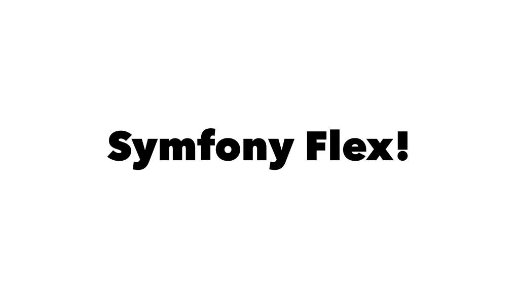 Symfony Flex!