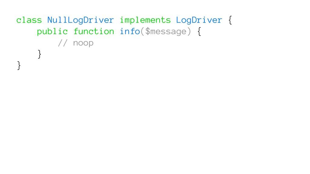 class NullLogDriver implements LogDriver { publ...