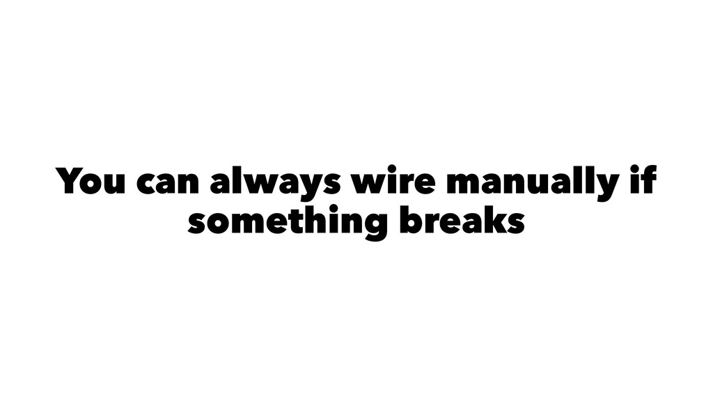 You can always wire manually if something breaks