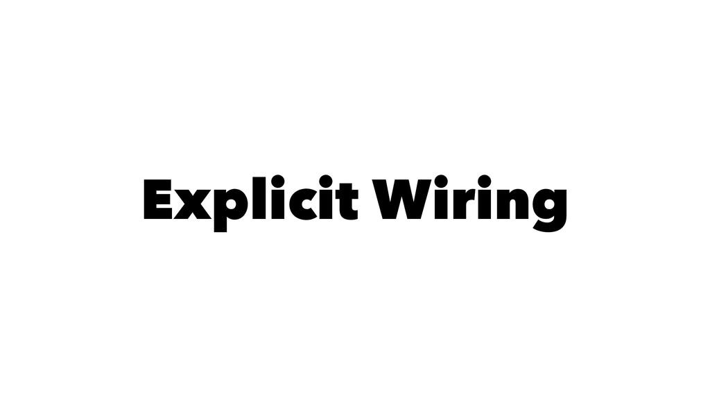 Explicit Wiring