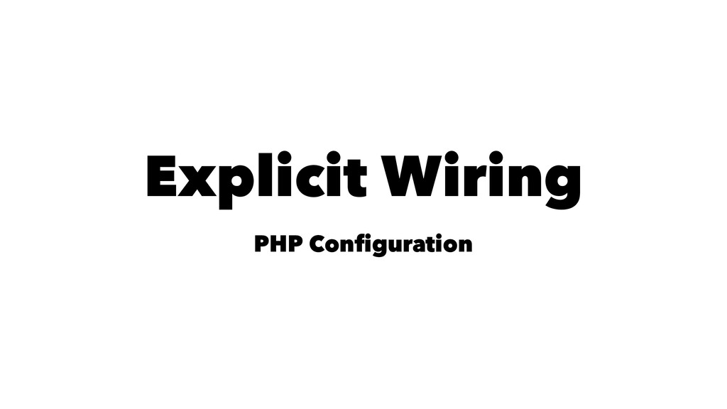 Explicit Wiring PHP Configuration