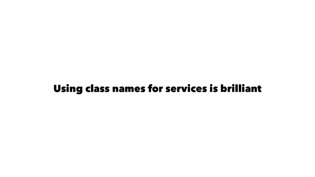 Using class names for services is brilliant