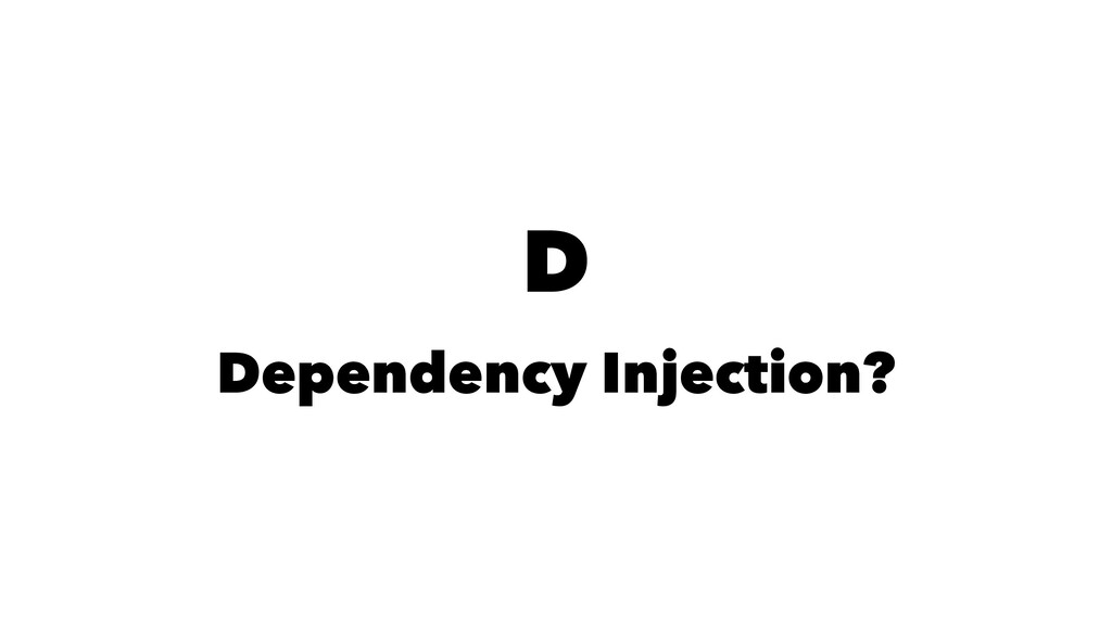 D Dependency Injection?