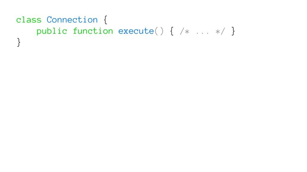 class Connection { public function execute() { ...